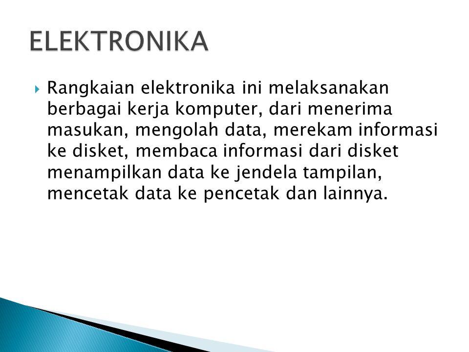  Rangkaian elektronika ini melaksanakan berbagai kerja komputer, dari menerima masukan, mengolah data, merekam informasi ke disket, membaca informasi