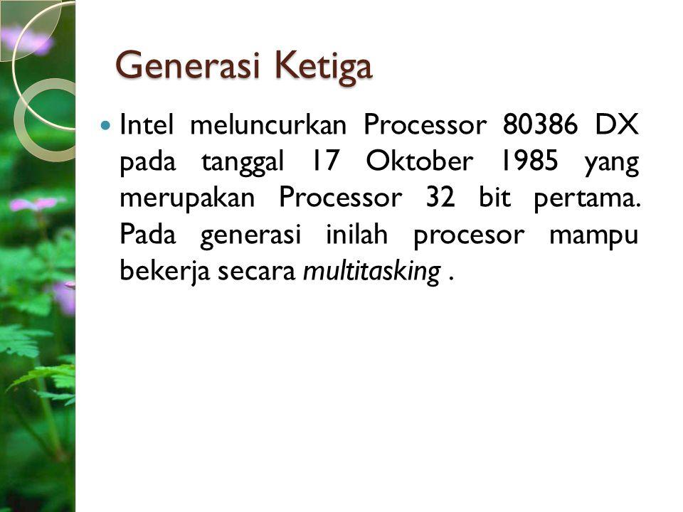 Generasi Ketiga Intel meluncurkan Processor 80386 DX pada tanggal 17 Oktober 1985 yang merupakan Processor 32 bit pertama. Pada generasi inilah proces