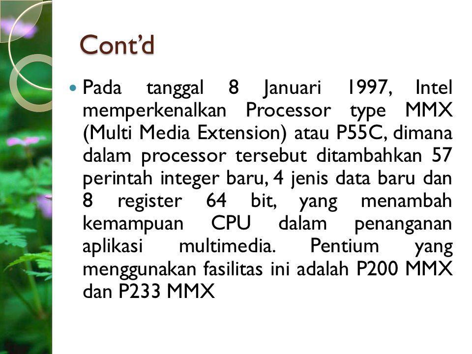 Cont'd Pada tanggal 8 Januari 1997, Intel memperkenalkan Processor type MMX (Multi Media Extension) atau P55C, dimana dalam processor tersebut ditamba
