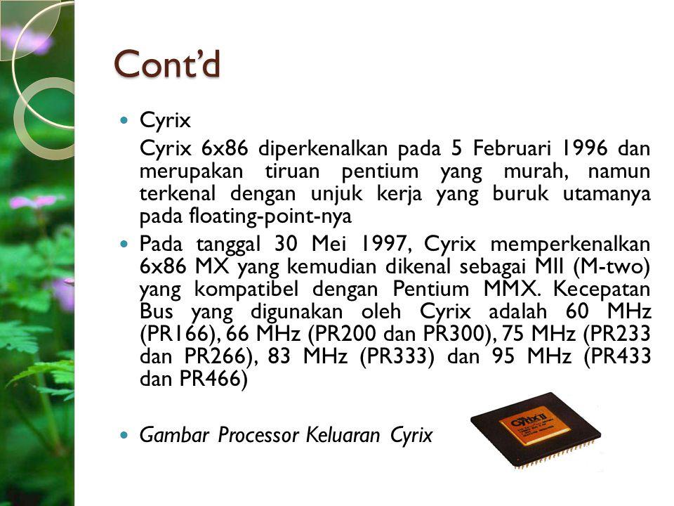 Cont'd Cyrix Cyrix 6x86 diperkenalkan pada 5 Februari 1996 dan merupakan tiruan pentium yang murah, namun terkenal dengan unjuk kerja yang buruk utama