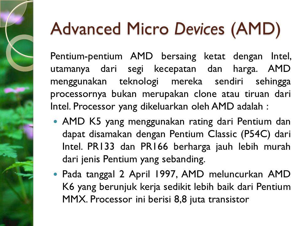 Advanced Micro Devices (AMD) Pentium-pentium AMD bersaing ketat dengan Intel, utamanya dari segi kecepatan dan harga. AMD menggunakan teknologi mereka