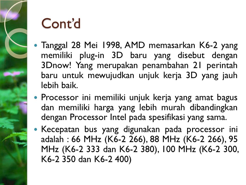 Cont'd Tanggal 28 Mei 1998, AMD memasarkan K6-2 yang memiliki plug-in 3D baru yang disebut dengan 3Dnow! Yang merupakan penambahan 21 perintah baru un