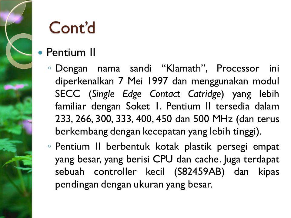 """Cont'd Pentium II ◦ Dengan nama sandi """"Klamath"""", Processor ini diperkenalkan 7 Mei 1997 dan menggunakan modul SECC (Single Edge Contact Catridge) yang"""