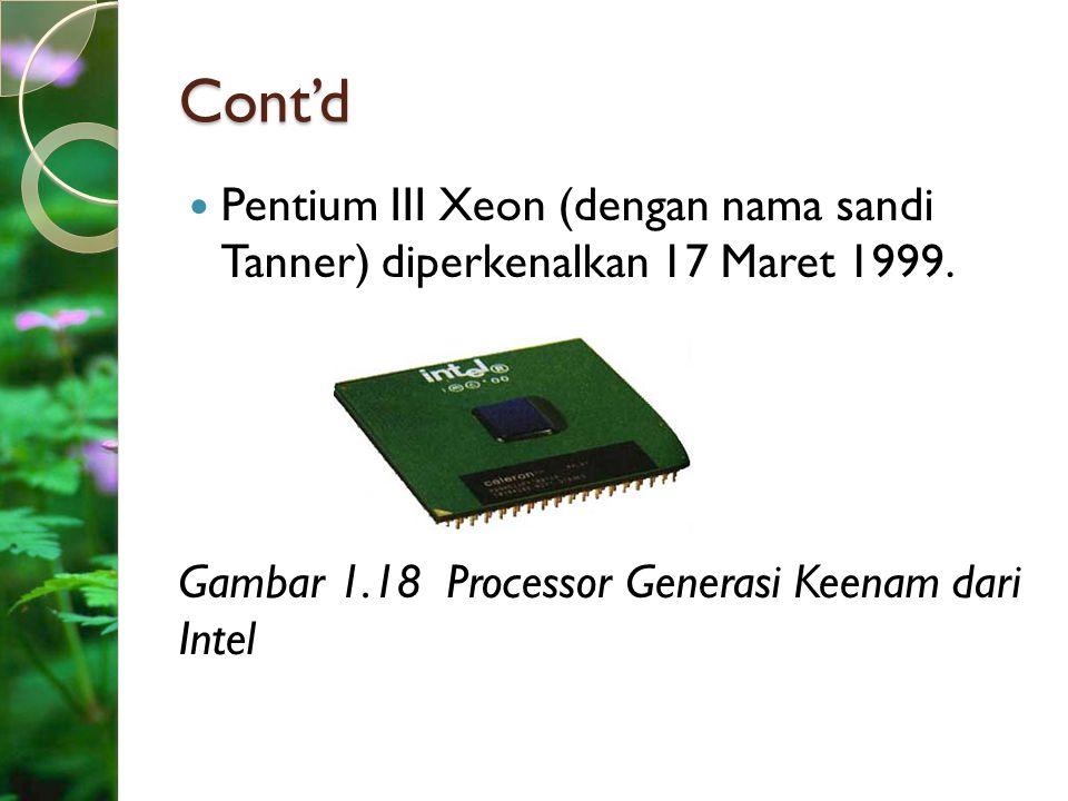 Cont'd Pentium III Xeon (dengan nama sandi Tanner) diperkenalkan 17 Maret 1999. Gambar 1.18 Processor Generasi Keenam dari Intel