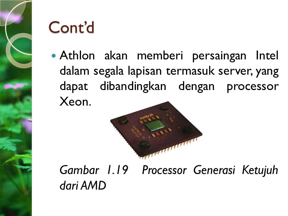 Cont'd Athlon akan memberi persaingan Intel dalam segala lapisan termasuk server, yang dapat dibandingkan dengan processor Xeon. Gambar 1.19 Processor