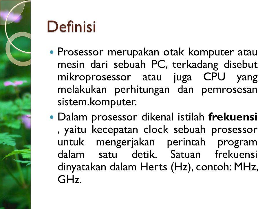 Definisi Prosessor merupakan otak komputer atau mesin dari sebuah PC, terkadang disebut mikroprosessor atau juga CPU yang melakukan perhitungan dan pe