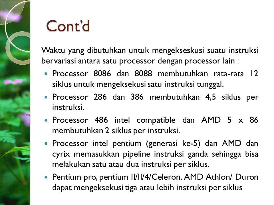 Cont'd Waktu yang dibutuhkan untuk mengekseskusi suatu instruksi bervariasi antara satu processor dengan processor lain : Processor 8086 dan 8088 memb