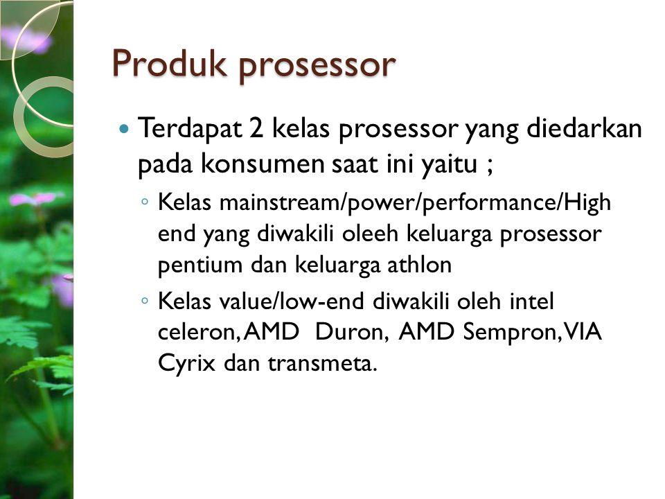 Produk prosessor Terdapat 2 kelas prosessor yang diedarkan pada konsumen saat ini yaitu ; ◦ Kelas mainstream/power/performance/High end yang diwakili