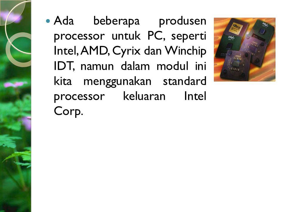 Ada beberapa produsen processor untuk PC, seperti Intel, AMD, Cyrix dan Winchip IDT, namun dalam modul ini kita menggunakan standard processor keluara