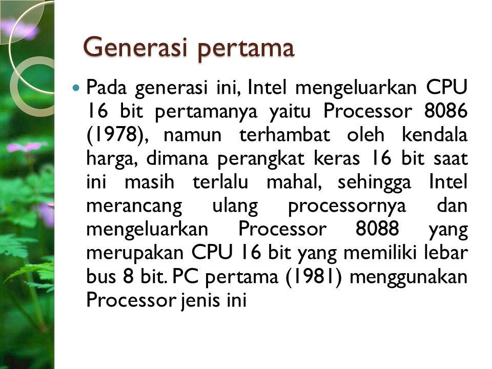 Generasi pertama Pada generasi ini, Intel mengeluarkan CPU 16 bit pertamanya yaitu Processor 8086 (1978), namun terhambat oleh kendala harga, dimana p