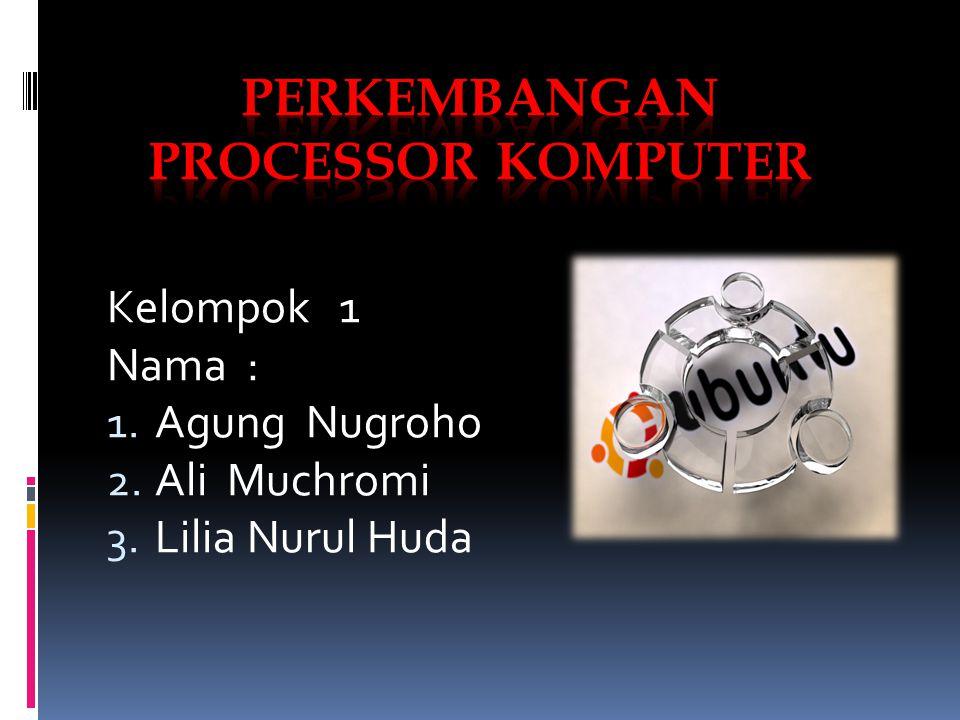 Kelompok 1 Nama : 1. Agung Nugroho 2. Ali Muchromi 3. Lilia Nurul Huda