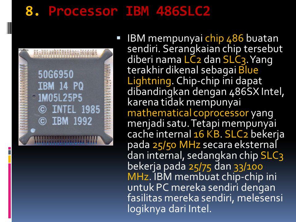 8. Processor IBM 486SLC2  IBM mempunyai chip 486 buatan sendiri.