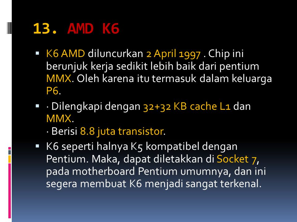 13. AMD K6  K6 AMD diluncurkan 2 April 1997.