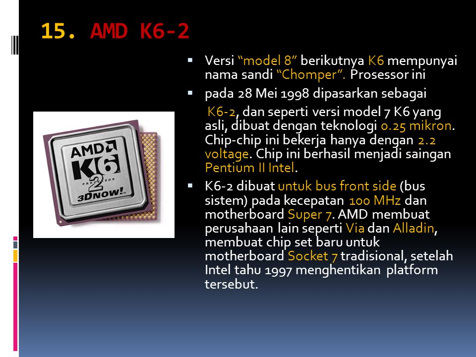 """15. AMD K6-2  Versi """"model 8"""" berikutnya K6 mempunyai nama sandi """"Chomper"""". Prosessor ini  pada 28 Mei 1998 dipasarkan sebagai K6-2, dan seperti ver"""