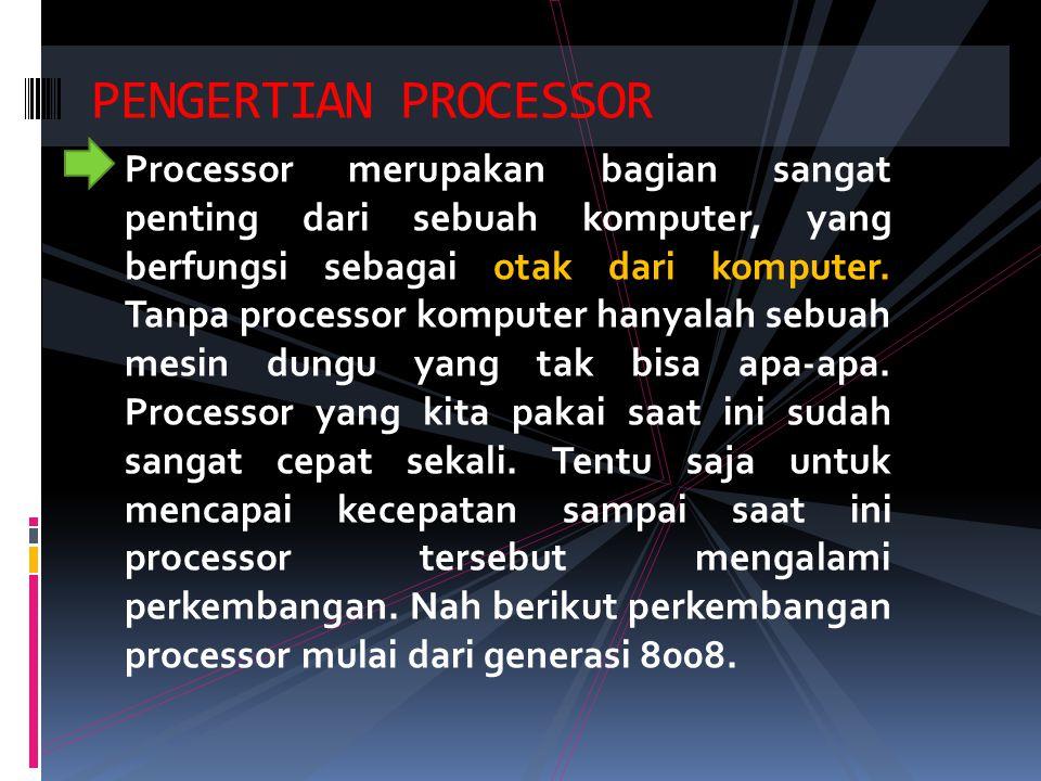 PENGERTIAN PROCESSOR Processor merupakan bagian sangat penting dari sebuah komputer, yang berfungsi sebagai otak dari komputer. Tanpa processor komput