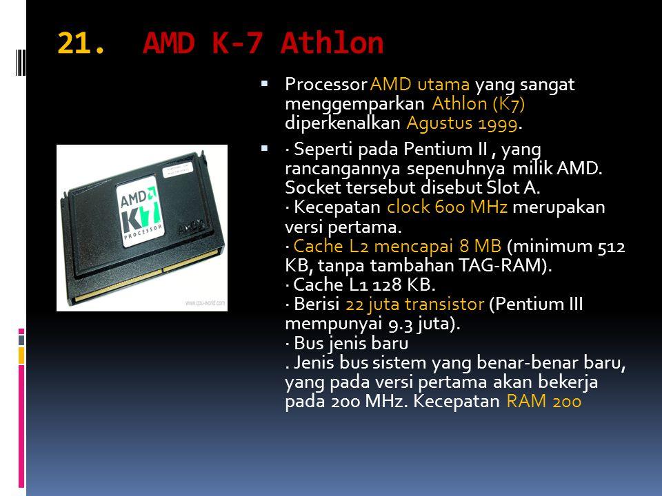 21. AMD K-7 Athlon  Processor AMD utama yang sangat menggemparkan Athlon (K7) diperkenalkan Agustus 1999.  · Seperti pada Pentium II, yang rancangan