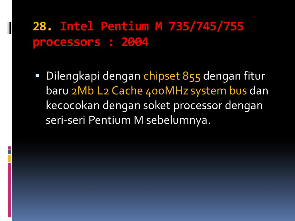 28. Intel Pentium M 735/745/755 processors : 2004 DDilengkapi dengan chipset 855 dengan fitur baru 2Mb L2 Cache 400MHz system bus dan kecocokan deng