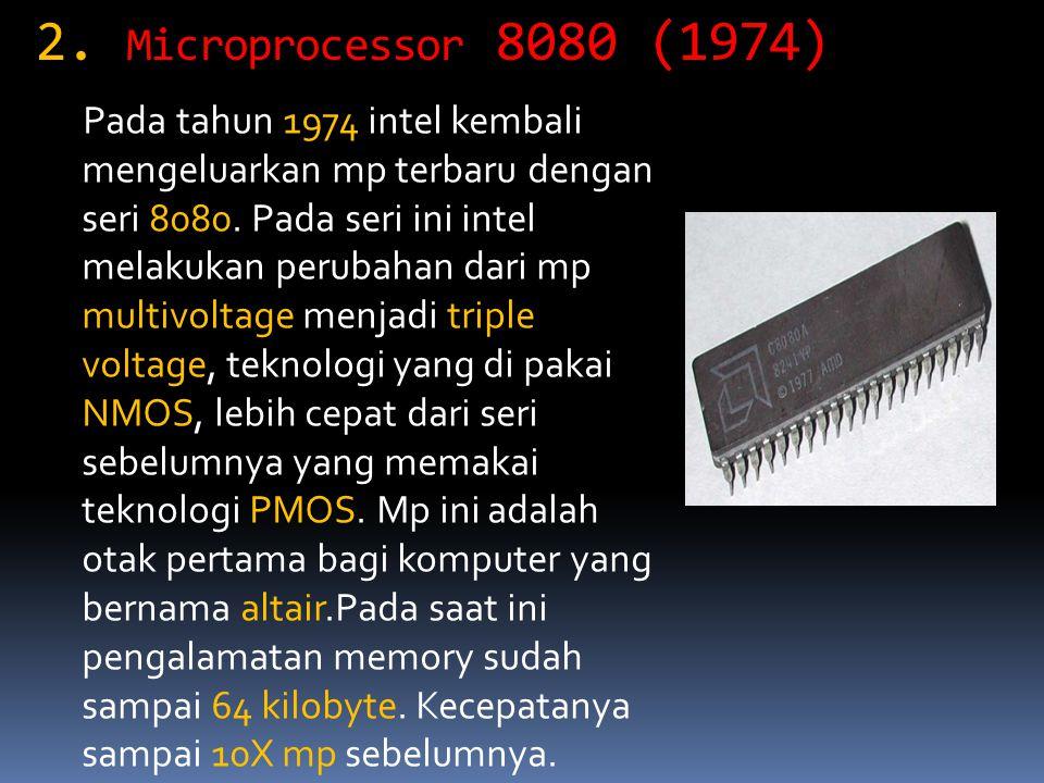 2. Microprocessor 8080 (1974) Pada tahun 1974 intel kembali mengeluarkan mp terbaru dengan seri 8080. Pada seri ini intel melakukan perubahan dari mp