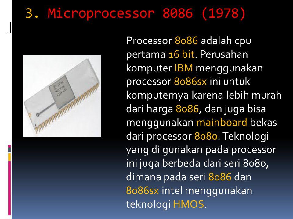 3. Microprocessor 8086 (1978) Processor 8086 adalah cpu pertama 16 bit. Perusahan komputer IBM menggunakan processor 8086sx ini untuk komputernya kare