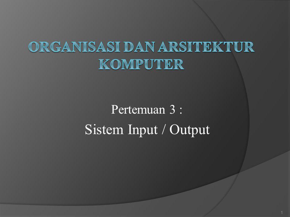 Pertemuan 3 : Sistem Input / Output 1