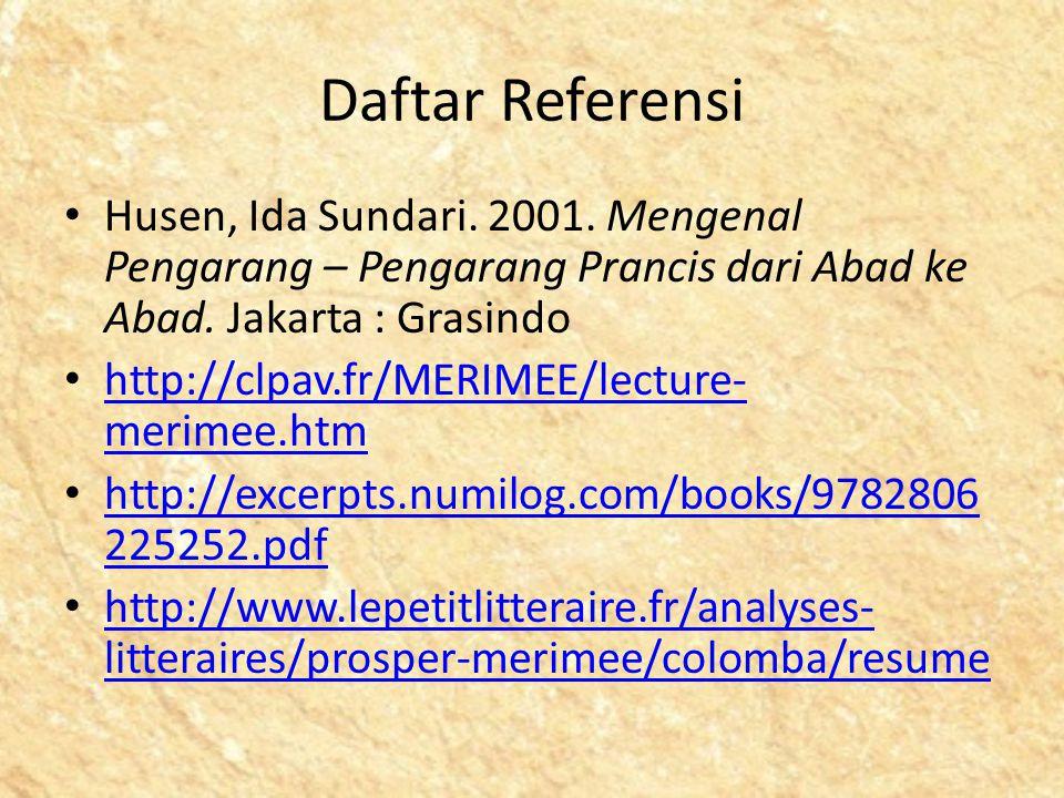 Daftar Referensi Husen, Ida Sundari. 2001. Mengenal Pengarang – Pengarang Prancis dari Abad ke Abad. Jakarta : Grasindo http://clpav.fr/MERIMEE/lectur