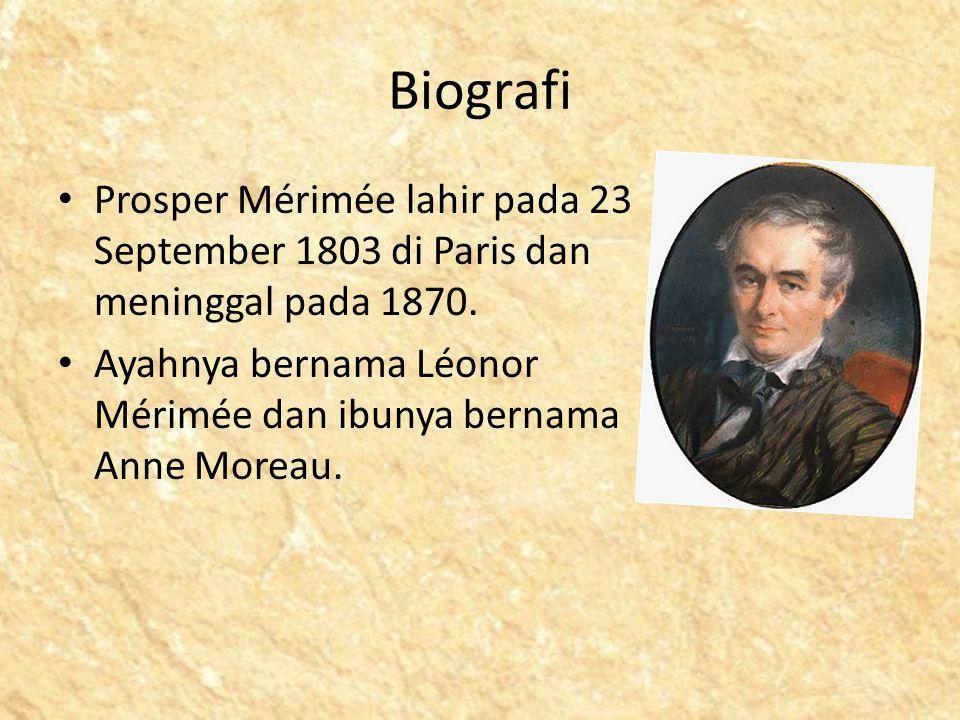 Biografi Prosper Mérimée lahir pada 23 September 1803 di Paris dan meninggal pada 1870. Ayahnya bernama Léonor Mérimée dan ibunya bernama Anne Moreau.