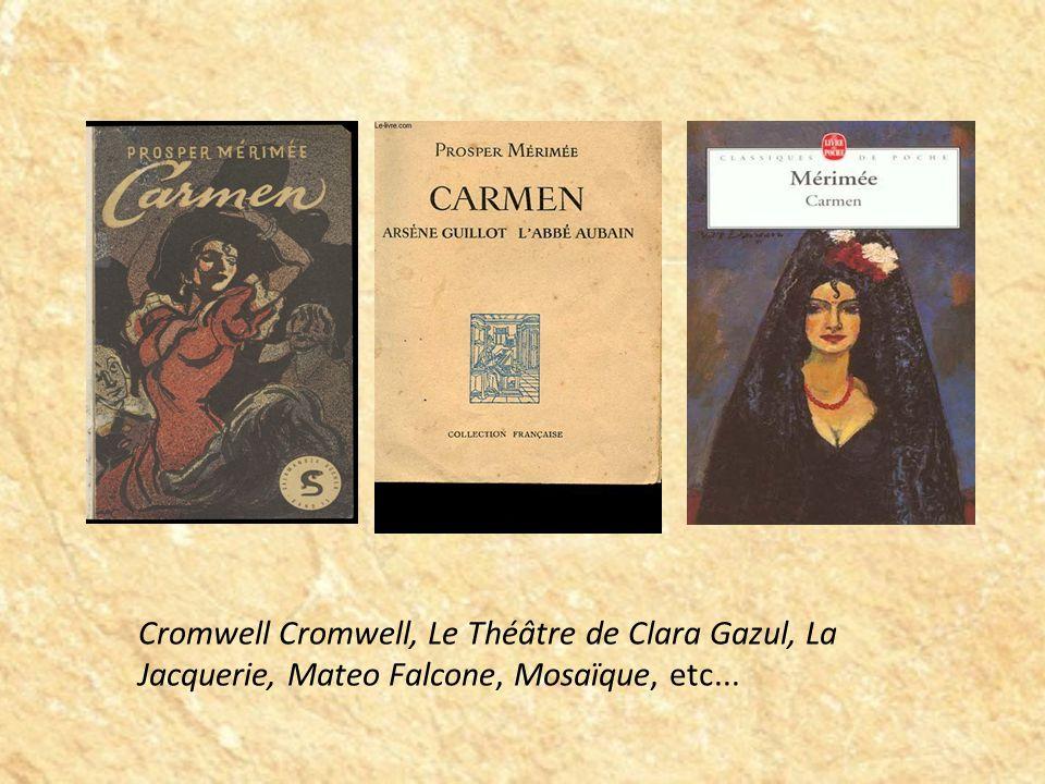 Cromwell Cromwell, Le Théâtre de Clara Gazul, La Jacquerie, Mateo Falcone, Mosaïque, etc...