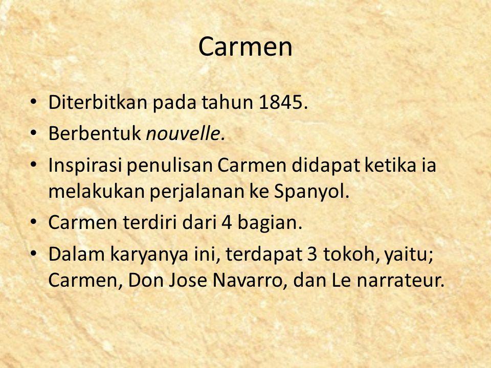 Carmen Diterbitkan pada tahun 1845. Berbentuk nouvelle. Inspirasi penulisan Carmen didapat ketika ia melakukan perjalanan ke Spanyol. Carmen terdiri d