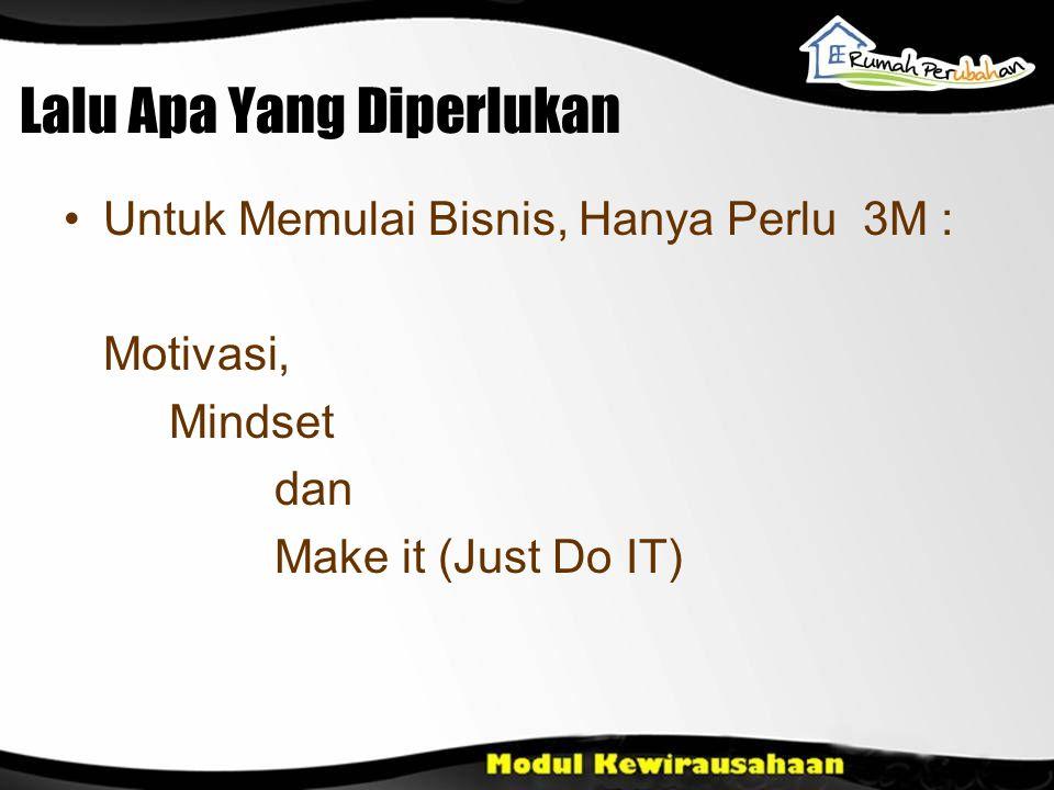 Lalu Apa Yang Diperlukan Untuk Memulai Bisnis, Hanya Perlu 3M : Motivasi, Mindset dan Make it (Just Do IT)