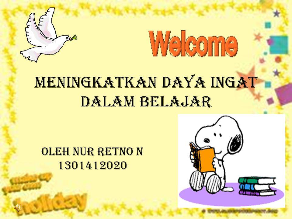 Meningkatkan daya Ingat dalam Belajar Oleh Nur Retno N 1301412020