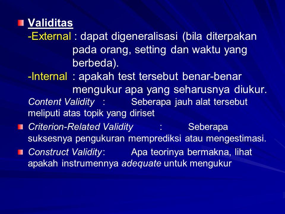 Validitas -External: dapat digeneralisasi (bila diterpakan pada orang, setting dan waktu yang berbeda). -Internal: apakah test tersebut benar-benar me