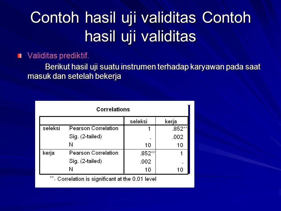 Validitas prediktif. Berikut hasil uji suatu instrumen terhadap karyawan pada saat masuk dan setelah bekerja Contoh hasil uji validitas Contoh hasil u