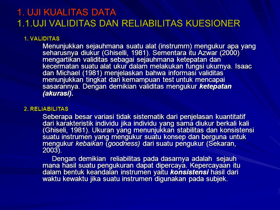 1. UJI KUALITAS DATA 1.1.UJI VALIDITAS DAN RELIABILITAS KUESIONER 1. VALIDITAS Menunjukkan sejauhmana suatu alat (instrumrn) mengukur apa yang seharus