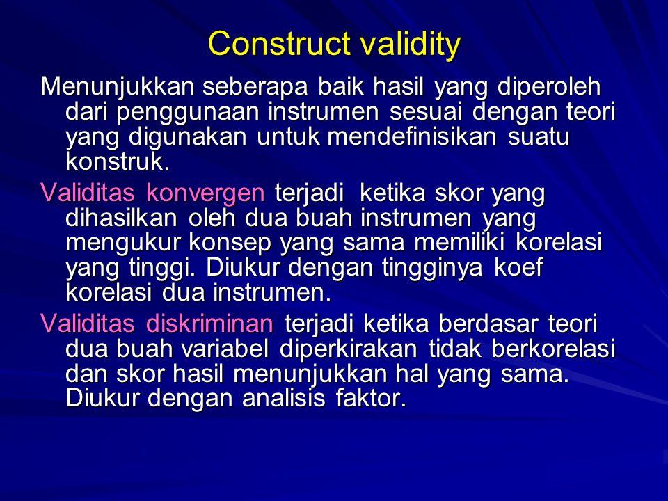 Construct validity Menunjukkan seberapa baik hasil yang diperoleh dari penggunaan instrumen sesuai dengan teori yang digunakan untuk mendefinisikan su