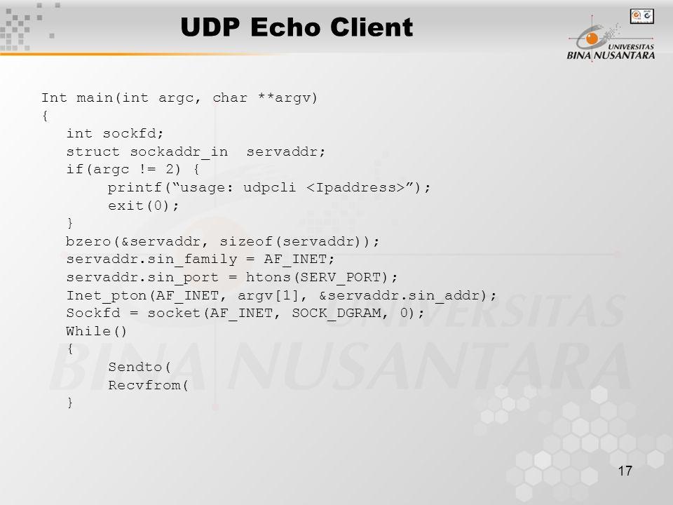 "17 UDP Echo Client Int main(int argc, char **argv) { int sockfd; struct sockaddr_in servaddr; if(argc != 2) { printf(""usage: udpcli ""); exit(0); } bze"