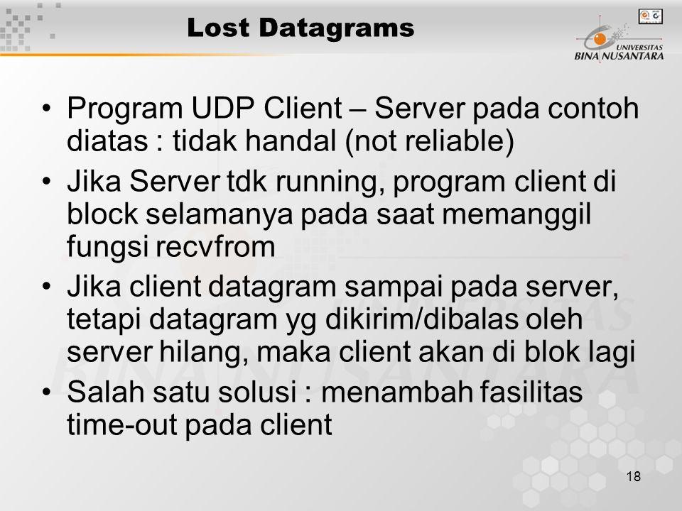 18 Lost Datagrams Program UDP Client – Server pada contoh diatas : tidak handal (not reliable) Jika Server tdk running, program client di block selama