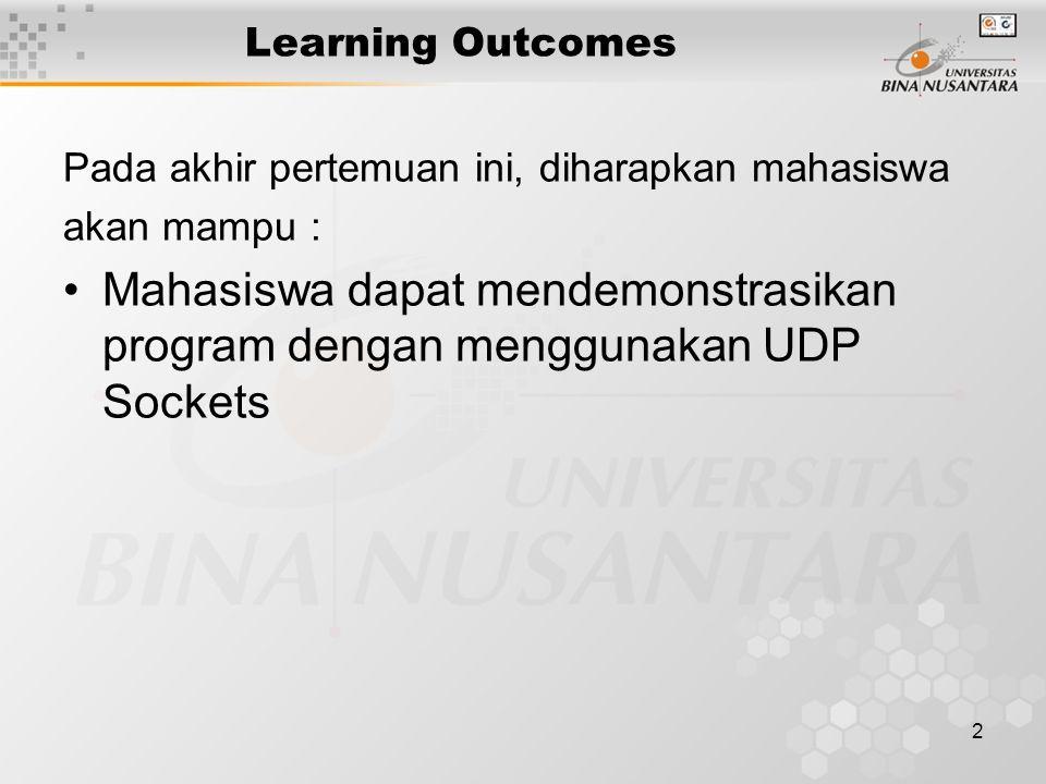 2 Learning Outcomes Pada akhir pertemuan ini, diharapkan mahasiswa akan mampu : Mahasiswa dapat mendemonstrasikan program dengan menggunakan UDP Socke