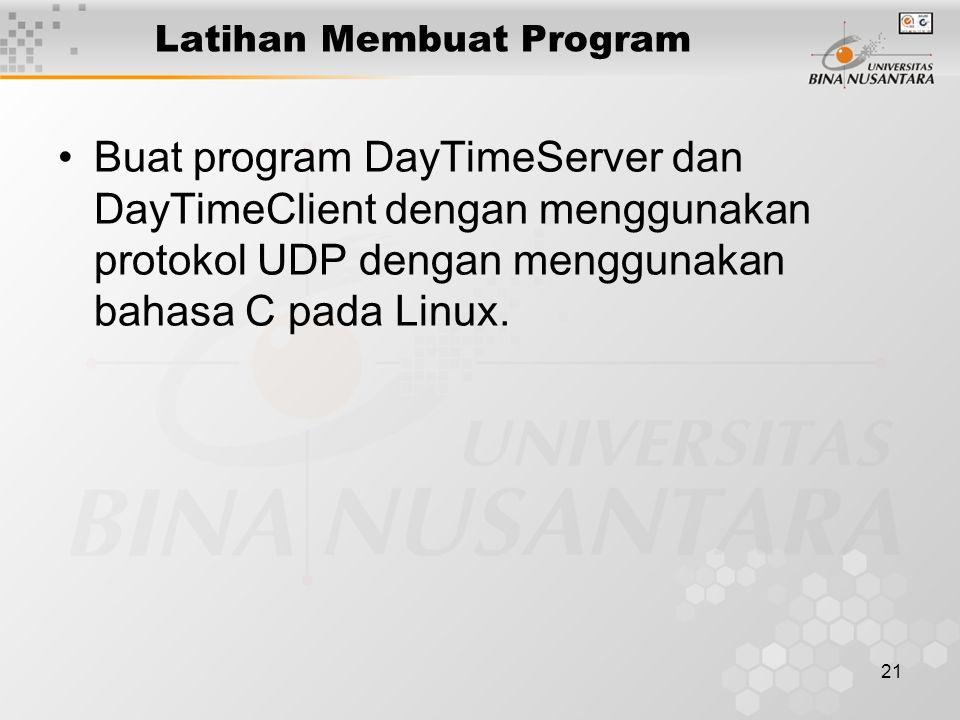 21 Latihan Membuat Program Buat program DayTimeServer dan DayTimeClient dengan menggunakan protokol UDP dengan menggunakan bahasa C pada Linux.