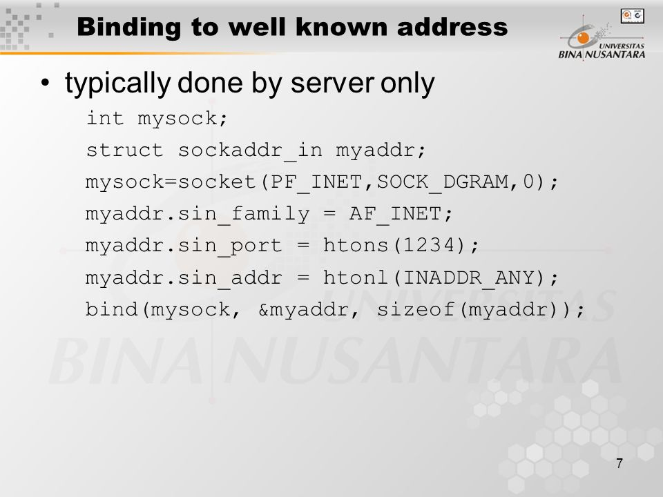 8 Sending UDP Datagrams size_t sendto( int sockfd, void *buff, size_t nbytes, int flags, const struct sockaddr* to, socklen_t addrlen); sockfd is a UDP socket buff is the address of the data (nbytes long) to is the address of a sockaddr containing the destination address Return value is the number of bytes sent, or -1 on error.