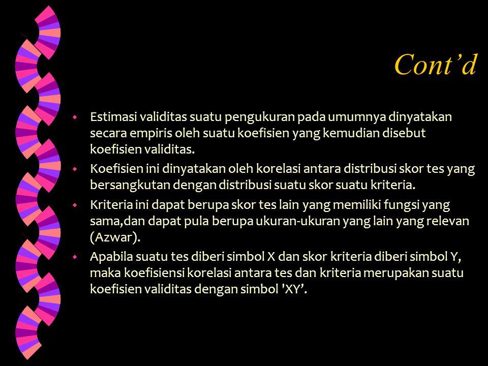 Cont'd w Estimasi validitas suatu pengukuran pada umumnya dinyatakan secara empiris oleh suatu koefisien yang kemudian disebut koefisien validitas. w