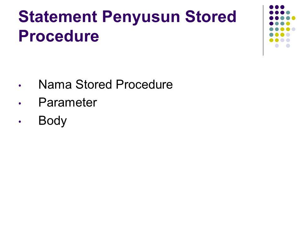 Statement Penyusun Stored Procedure Nama Stored Procedure Parameter Body