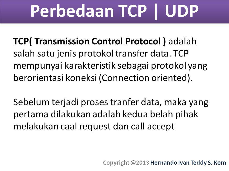Perbedaan TCP | UDP Copyright @2013 Hernando Ivan Teddy S.