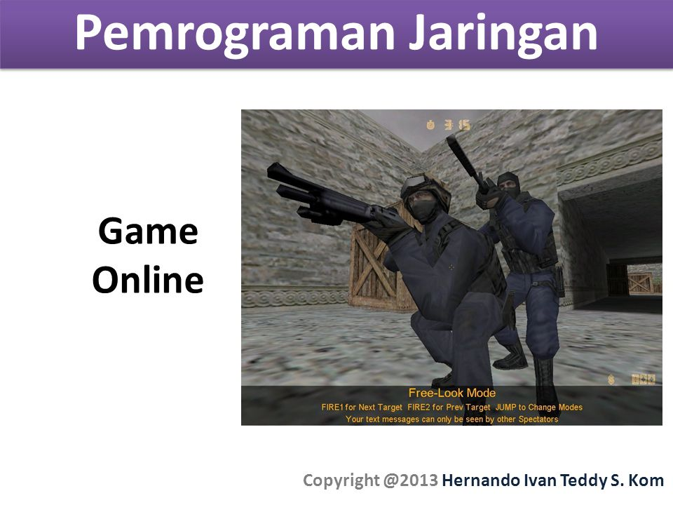 Pemrograman Jaringan Copyright @2013 Hernando Ivan Teddy S. Kom Game Online