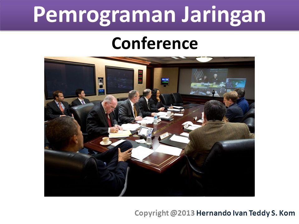Pemrograman Jaringan Copyright @2013 Hernando Ivan Teddy S. Kom Conference