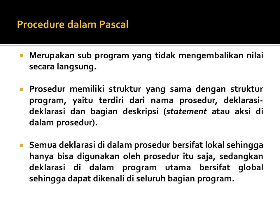  PROCEDURE mempunyai judul_prosedur sedangkan Program utama tidak.