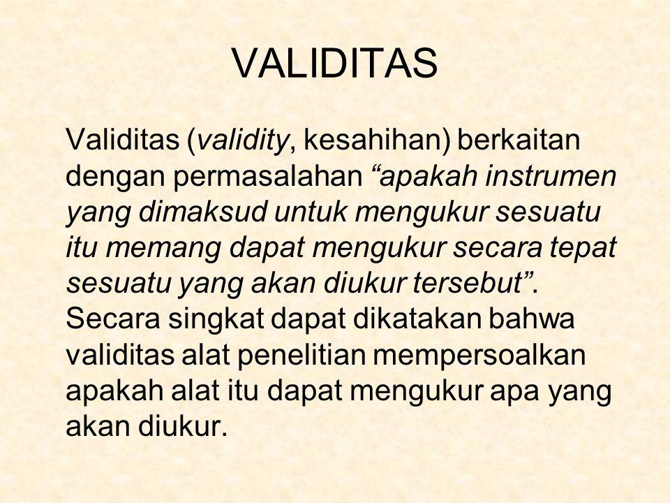 VALIDITAS Validitas (validity, kesahihan) berkaitan dengan permasalahan apakah instrumen yang dimaksud untuk mengukur sesuatu itu memang dapat mengukur secara tepat sesuatu yang akan diukur tersebut .