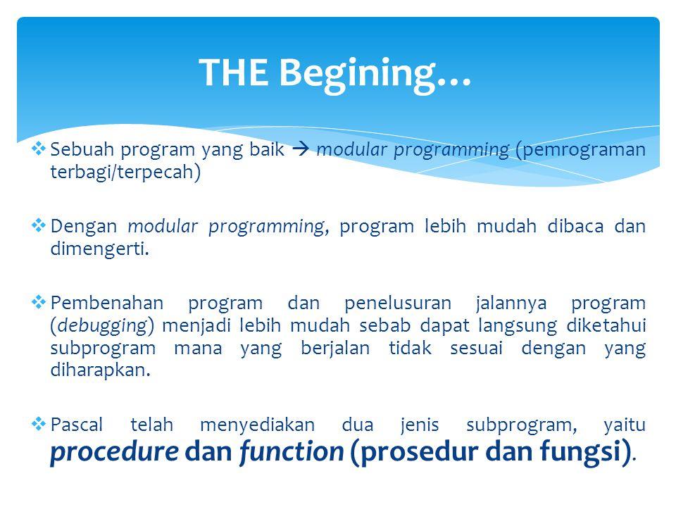 Sebuah program yang baik  modular programming (pemrograman terbagi/terpecah)  Dengan modular programming, program lebih mudah dibaca dan dimengert