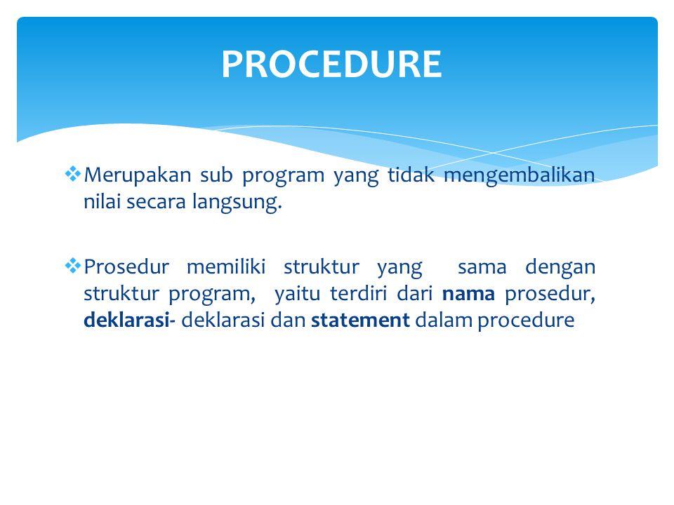 Perbedaan dengan program utama  Untuk tanda berakhirnya Procedure diakhiri dengan tanda End; sedangkan Program Utama End.