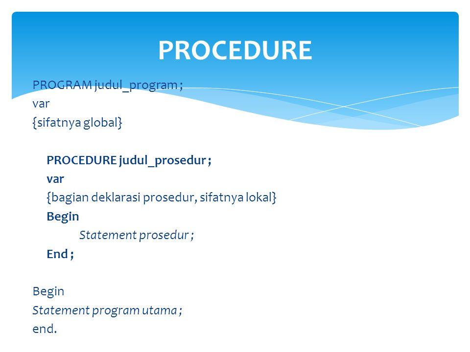  CONTOH:: Untuk mencetak pola:: ***** * ***** PROCEDURE p*; p*; p*; p*;p*;NL; p*;ps;ps; ps; p*; NL; p*; p*; p*; p*; p*; NL; Menggunakan Procedure… CARA.