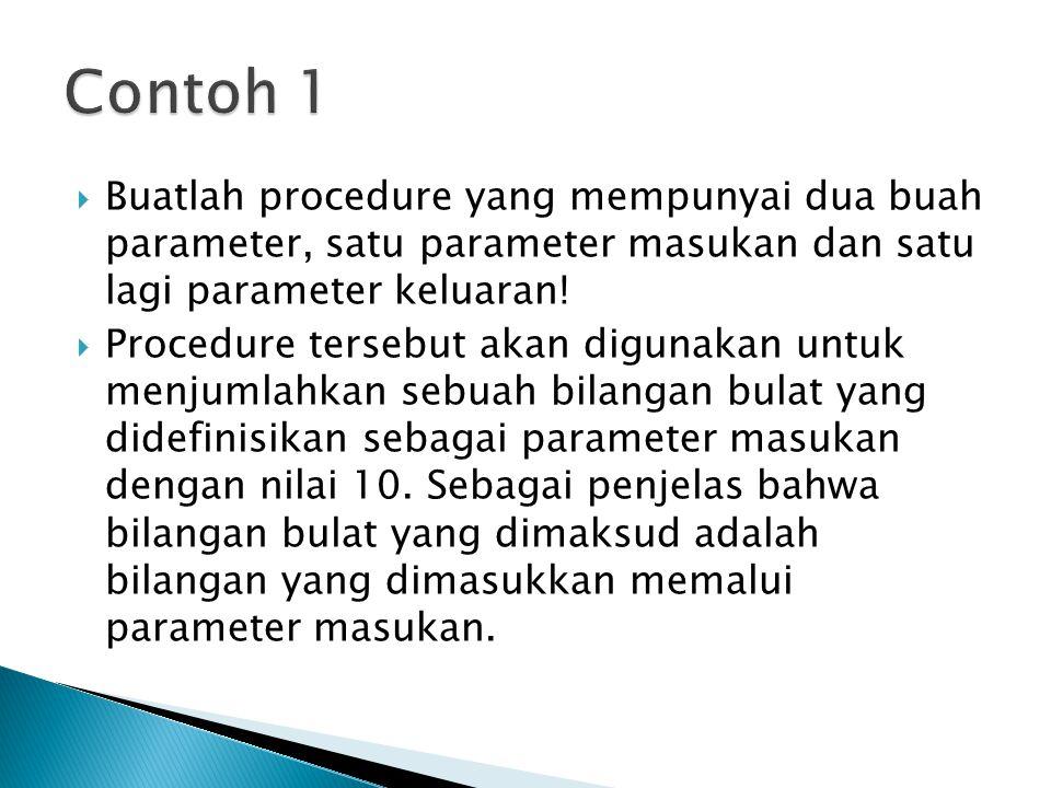  Buatlah procedure yang mempunyai dua buah parameter, satu parameter masukan dan satu lagi parameter keluaran!  Procedure tersebut akan digunakan un